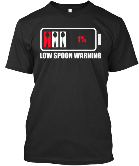 low spoon warning tshirt